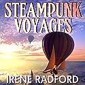 Steampunk Voyages: Around the World in Six Gears (       UNABRIDGED) by Irene Radford Narrated by Julian Elfer, Elizabeth Jasicki