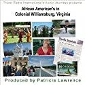 African Americans in Colonial Williamsburg, Virginia: The Colonies First Capital Walking Tour by Patricia L Lawrence Narrated by JD Streeter