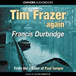 Tim Frazer Again (       UNABRIDGED) by Francis Durbridge Narrated by Clive Mantle