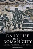 Daily Life in the Roman City: Rome, Pompeii, and Ostia (The Greenwood Press Daily Life Through History Series)