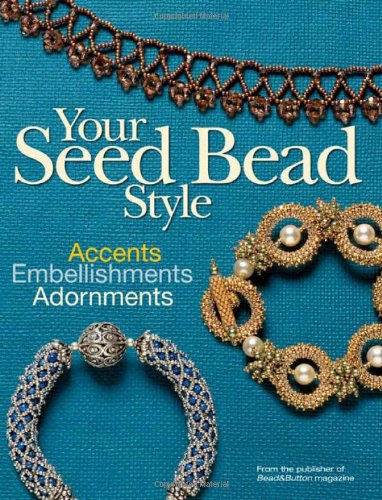Your Seed Bead Style: Accents, Embellishments, Adornments