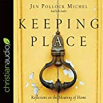 Keeping Place: Reflections on the Meaning of Home | Jen Pollock Michel