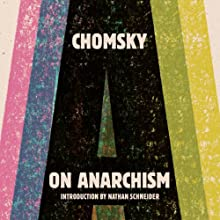 On Anarchism (       UNABRIDGED) by Noam Chomsky, Nathan Schneider (introduction) Narrated by Eric Martin