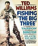 Ted Williams, Fishing the Big Three : Tarpon, Bonefish, Atlantic Salmon