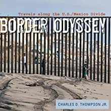 Border Odyssey: Travels Along the U.S./Mexico Divide Audiobook by Charles D. Thompson, Jr. Narrated by Gary Roelofs