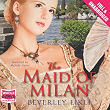 The Maid of Milan (       UNABRIDGED) by Beverly Eikli Narrated by Melody Grove