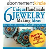 6 Unique Handmade Jewelry Making Ideas: Practical Guide on How to Make Jewelry (English Edition)