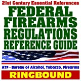 echange, troc U.S. Government - 21st Century Essential References: Federal Firearms Regulations Reference Guide - Gun Control Act, National Firearms Act, NICS