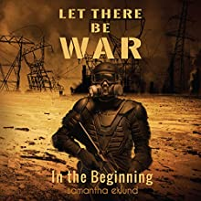 Let There Be War: In the Beginning Audiobook by S.P. Eklund Narrated by Randy Therio