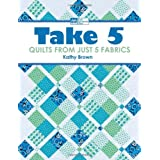 Take 5: Quilts from Just 5 Fabrics ~ Kathy Brown