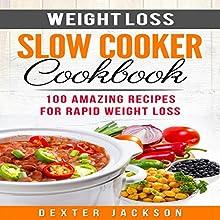 Weight Loss Slow Cooker Cookbook: 100 Amazing Recipes for Rapid Weight Loss | Livre audio Auteur(s) : Dexter Jackson Narrateur(s) : Chadrick McNeal