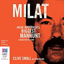Milat: Inside Australia's Biggest Manhunt - a Detective's Story Audiobook by Clive Small, Tom Gilling Narrated by Peter Hosking