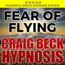 Fear of Flying: Craig Beck Hypnosis Discours Auteur(s) : Craig Beck Narrateur(s) : Craig Beck