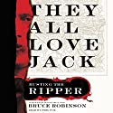 They All Love Jack: Busting the Ripper Audiobook by Bruce Robinson Narrated by Phil Fox