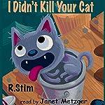 I Didn't Kill Your Cat | R. Stim