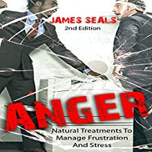 Anger: Natural Treatments to Manage Frustration and Stress Audiobook by James Seals Narrated by Gary Roelofs