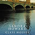 Glass Houses Audiobook by Sandra Howard Narrated by Jilly Bond