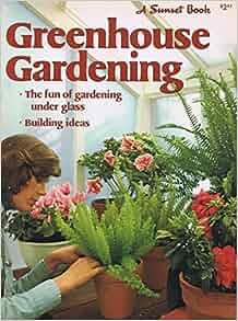 Greenhouse Gardening (Sunset Gardening Books): The Editors ...