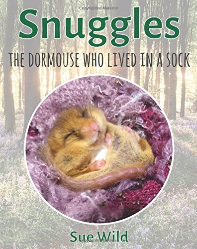 snuggles-the-dormouse-who-lived-in-a-sock-volume-1-uk-wildlife-mammals-by-sue-wild-2016-03-30