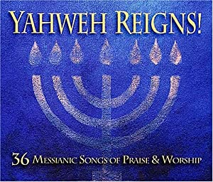 Yahweh Reigns! 36 Messianic Songs of Praise & Worship