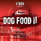 Dog Food 2: The Dog Food Series, Book 2 Hörbuch von Raynesha Pittman Gesprochen von: Kim Johnson