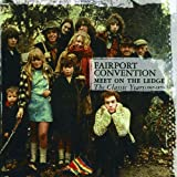 Meet On The Ledge: The Classic Years (1967-1975) by Fairport Convention
