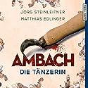 Ambach: Die Tänzerin (Ambach 2) Hörbuch von Jörg Steinleitner, Matthias Edlinger Gesprochen von: Alexander Duda