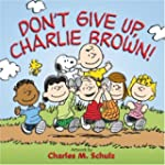 Dont Give Up Charlie Brown!