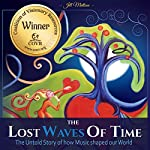 The Lost Waves of Time: The Untold Story of How Music Shaped Our World | Jill Ingeborg Mattson