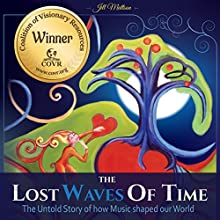 The Lost Waves of Time: The Untold Story of How Music Shaped Our World Audiobook by Jill Ingeborg Mattson Narrated by Wayne Lee