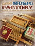 Handmade Music Factory: The Ultimate Guide to Making Foot-Stompin-Good Instruments