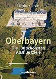 Oberbayern - Die 100 schönsten Ausflugsziele
