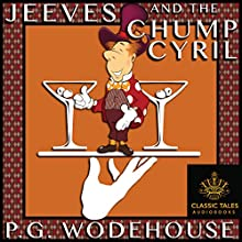 Jeeves and the Chump Cyril [Classic Tales Edition] Audiobook by P.G. Wodehouse Narrated by B.J. Harrison