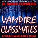 Vampire Classmates: A Transylvanica High Short Audiobook by R. Barri Flowers Narrated by Elizabeth Basalto