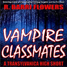 Vampire Classmates: A Transylvanica High Short (       UNABRIDGED) by R. Barri Flowers Narrated by Elizabeth Basalto