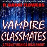 Vampire Classmates: A Transylvanica High Short ~ R. Barri Flowers