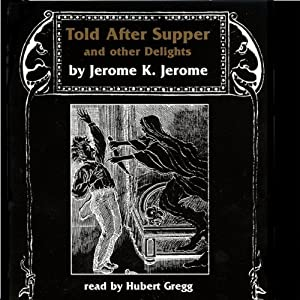 Told after Supper | [Jerome K Jerome]