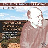 Ten Thousand Miles Away A.L. Lloyd