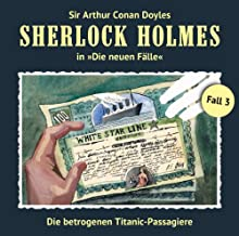 Die betrogenen Titanic-Passagiere (Sherlock Holmes - Die neuen Fälle 3) Hörspiel von Gerd Naumann Gesprochen von: Christian Rode, Peter Groeger