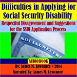 Difficulties in Applying for Social Security Disability: Respectful Disagreement and Suggestions for the SSDI Application Process | James M. Lowrance