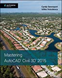 Cyndy Davenport Mastering AutoCAD Civil 3D 2015: Autodesk Official Press