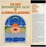 The Best Supernatural Tales of Algernon Blackwood