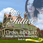 Into the Future: Heritage Time Travel Romance Series, Book 2: PG-13 All Iowa Edition   Dana Roquet
