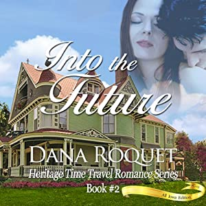 Into the Future: Heritage Time Travel Romance Series, Book 2: PG-13 All Iowa Edition Audiobook