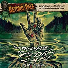 Tales from Beyond the Pale: The Ripple at Cedar Lake  by Glenn McQuaid Narrated by Larry Fessenden, Glenn McQuaid, Hanna Cheek, John Speredakos, Matt Huffman