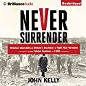 Never Surrender: Winston Churchill and Britain's Decision to Fight Nazi Germany in the Fateful Summer of 1940 (       UNABRIDGED) by John Kelly Narrated by Gordon Greenhill
