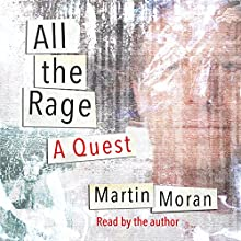 All the Rage: A Quest Audiobook by Martin Moran Narrated by Martin Moran