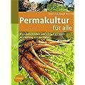 Permakultur f�r alle: Harmonisch leben und einfach g�rtnern im Einklang mit der Natur