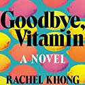 Goodbye, Vitamin: A Novel Hörbuch von Rachel Khong Gesprochen von: Therese Plummer