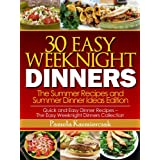 30 Easy Weeknight Dinners - The Summer Recipes and Summer Dinner Ideas Edition (Quick and Easy Dinner Recipes - The Easy Weeknight Dinners Collection Book 2) ~ Pamela Kazmierczak